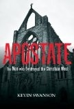 Book Review : Apostate; The Men Who Destroyed The Christian West